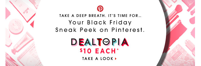 Take a deep breath. It's time for... Your Black Friday Sneak Peek on Pinterest. Dealtopia. $10 Each** Take a Look
