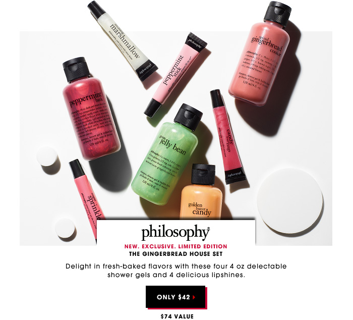 $42|$74 value. Delight in fresh-baked flavors with these four 4 oz delectable shower gels and 4 delicious lipshines. New. Exclusive. Limited Edition PHILOSOPHY The Gingerbread House Set