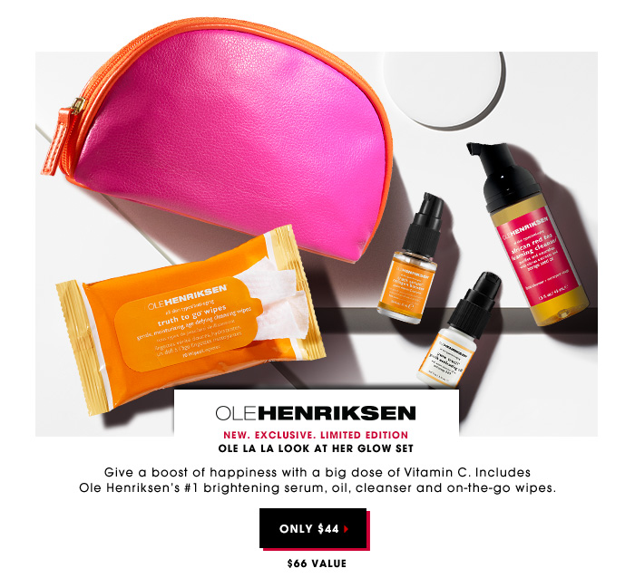 $44 | $66 value. Give a boost of happiness with a big dose of Vitamin C. Includes Ole Henriksen's #1 brightening serum, oil, cleanser and on-the-go wipes. NEW. Exclusive. Limited Edition OLE HENRIKSEN Ole La La Look At Her Glow Set