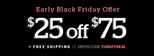 Early Black Friday Offer! $25 off $75