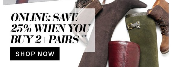 Online: Save 25% when you buy 2+ pairs**. Shop Now.