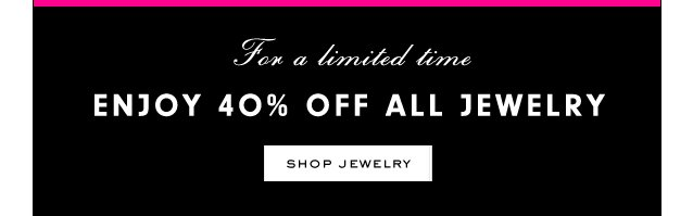 For a limited time Enjoy 40 percent off all Jewelry. SHO JEWELRY.