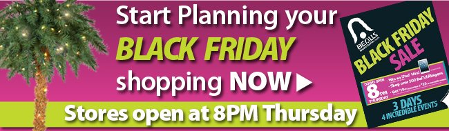 Start planning your Black Friday Shopping now | Stores open at 8pm Thursday