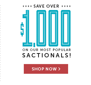 Save Over $1,000 On Our Most Popular Sactionals! Shop Now >