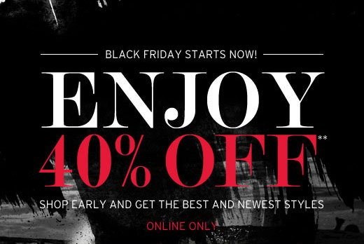 Black Friday Starts Now! Get an extra 40% off** - Online Only
