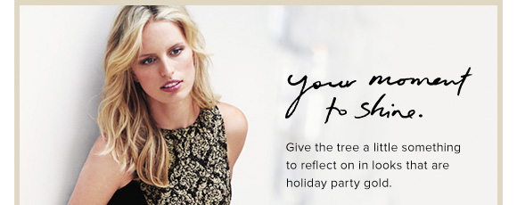 your moment to shine.  Give the tree a little something to reflect on in looks that are holiday party gold.