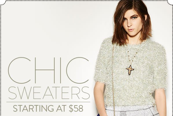 CHIC SWEATERS - STARTING AT $58