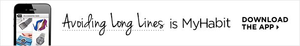 Avoiding long lines is MyHabit. Download the App.