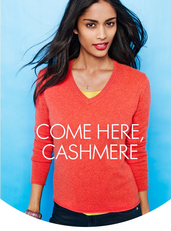 COME HERE, CASHMERE