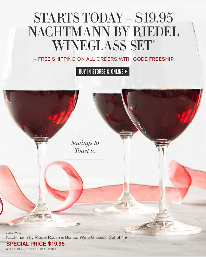 STARTS TODAY – $19.95 - NACHTMANN BY RIEDEL WINEGLASS SET* + FREE SHIPPING ON ALL ORDERS WITH CODE FREESHIP - BUY IN STORES & ONLINE - Savings to Toast to