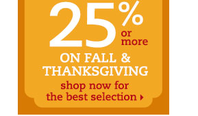 Save 25% or more on fall & Thanksgiving