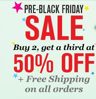 PRE-BLACK FRIDAY SALE Buy 2, get a third at 50% OFF + Free Shipping on all orders