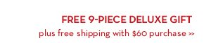FREE 9-PIECE DELUXE GIFT plus free shipping with $60 purchase.