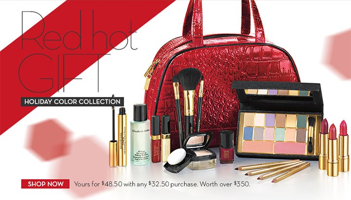 Red hot GIFT. HOLIDAY COLOR COLLECTION. SHOP NOW. Yours for $48.50 with any $32.50 purchase. Worth over $350.