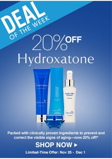 Deal of the Week: Save 20% on HydroxatonePacked with clinically proven ingredients to prevent and correct the visible signs of aging—now 20% off!**Offer valid November 25th – December 1Shop Now>>