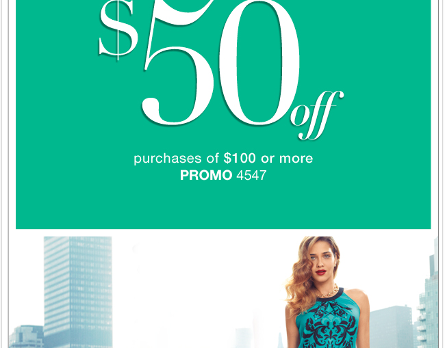 Take $50 off your Purchase of $100 or more.  In Stores and Online