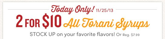 Today Only (11/25) All Torani Syrups - 2 for $10