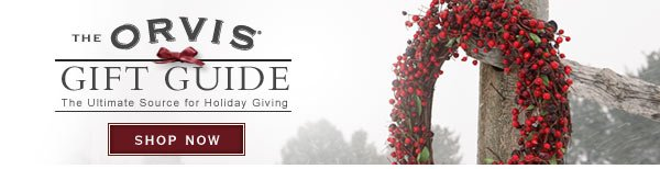 The Orvis Gift Guide | The Ultimate Source for Holiday Giving  |  Shop Now