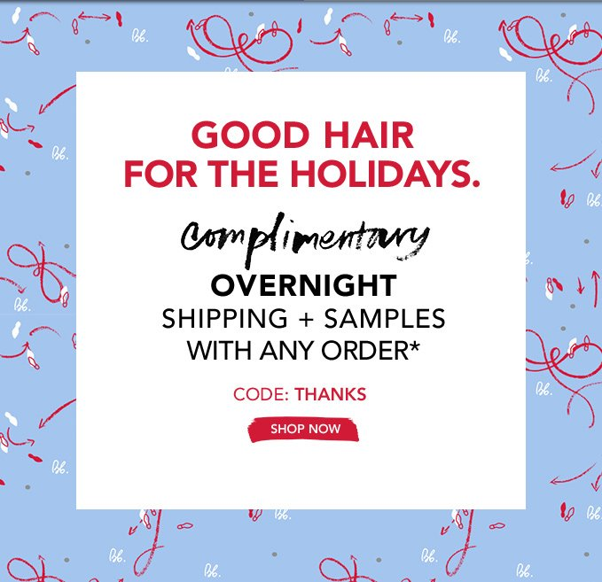 GOOD HAIR FOR THE HOLIDAYS. complimentary overnight shipping + samples with any order* Code: THANKS &SHOP NOW