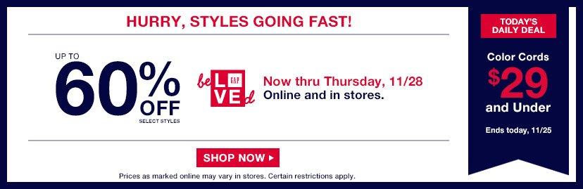 HURRY, STYLES GOING FAST! | UP TO 60% OFF SELECT STYLES | Now thru Thursday, 11/28 | Online and in stores. | SHOP NOW