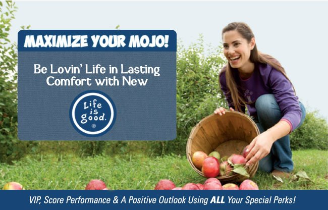 Maximize Your Mojo! Be Lovin' Life in Lasting Comfort with New life Is Good.