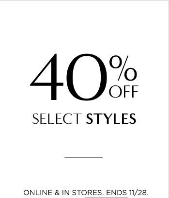 40% OFF SELECT STYLES |  ONLINE & IN STORES. ENDS 11/28.