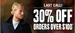 Last Call! 30% off orders over $100*