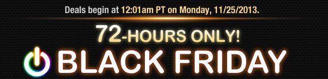 Deals begin at 12:01am PT on Monday, 11/25/2013.