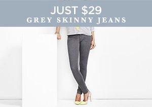 Just $29: Grey Skinny Jeans