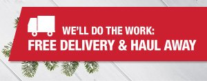 Free Delivery & Haul Away