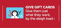 GIVE GIFT CARDS Give them just waht they want, by the sleigh load  ›