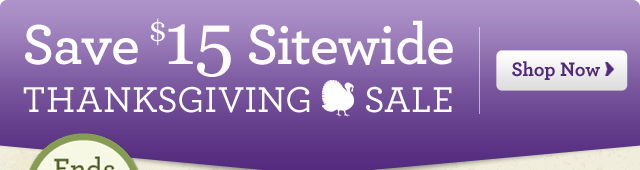 Save $15 Sitewide Thanksgiving Sale  Shop Now