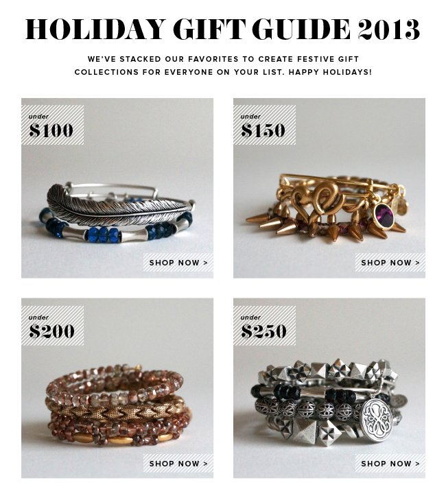 Holiday Gift Guide 2013. We've stacked our favorites to create festive bangle collections for everyone on your list. Happy Holidays! Shop now.