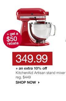 349.99 + an extra 10% off + get a $50 rebate. KitchenAid Artisan stand mixer. reg. $449. SHOP NOW