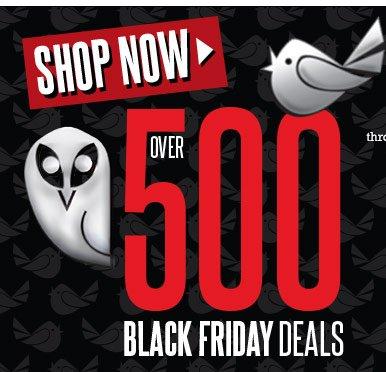 SHOP NOW. Over 500 Black Friday Deals
