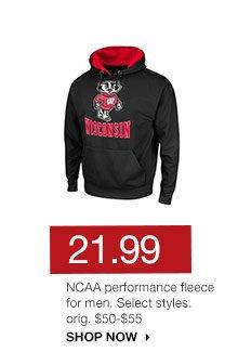 21.99 NCAA performance fleece for men. Select styles. orig. $50-$55. SHOP NOW