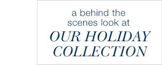 A Behind The Scenes Look At Our Holiday Collection: Watch The Video