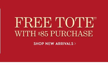 FREE TOTE With $85  Purchase††. SHOP NEW ARRIVALS