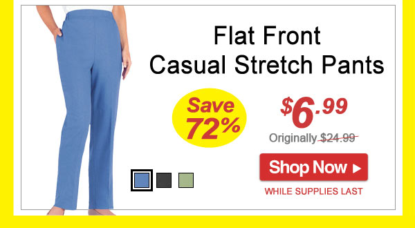 Save 72% - Flat Front Casual Stretch Pants - Now Only $6.99 - Limited Time Offer - Shop Now >>