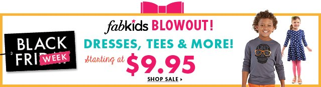 Fabkids Blowout! - Starting at $9.95 - Shop Sale!