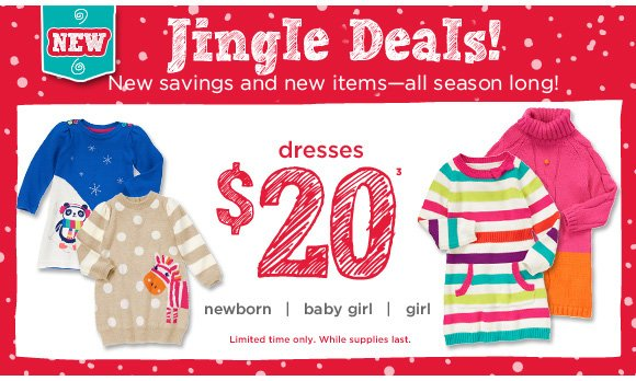 Jingle Deals! New savings and new items-all season long! Dresses $20(3). Limited time only. While supplies last.
