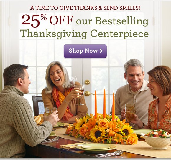 A Time to Give Thanks & Send Smiles! 25% OFF our Bestselling Thanksgiving Centerpiece Shop Now