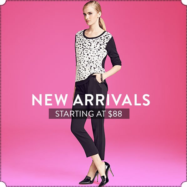 NEW ARRIVALS STARTING AT $88