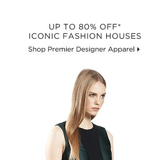 Up To 80% Off* Iconic Fashion Houses