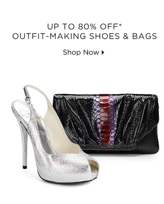 Up To 80% Off* Outfit-Making Shoes & Bags