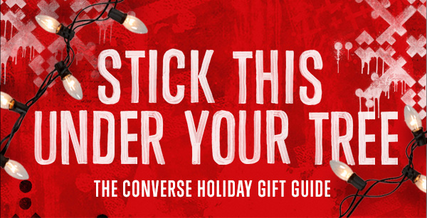 STICK THIS UNDER YOUR TREE. CONVERSE HOLIDAY GIFT GUIDE