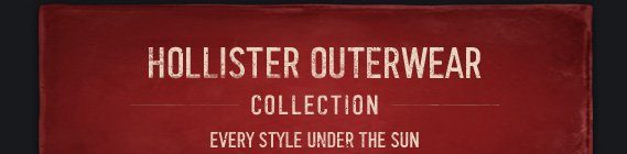 HOLLISTER OUTERWEAR COLLECTION EVERY STYLE UNDER THE SUN