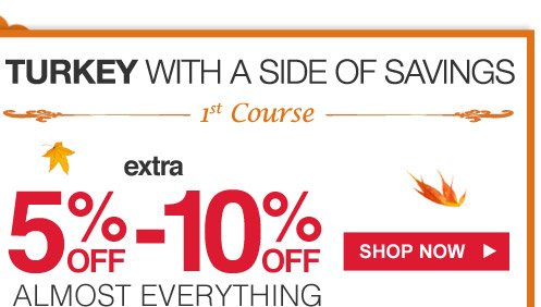Turkey with a side of savings | 1st course | Extra 5% off - 10% off almost everything | Shop Now