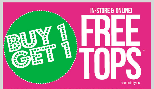 In-stores and online! BOGO FREE TOPS - select styles only! SHOP NOW!