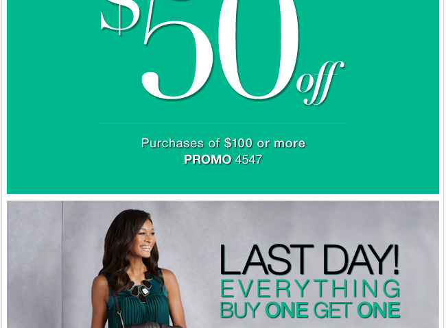 Last Day!  $50 off your Purchase of $100 or more.  In Stores and Online